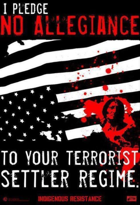 i-pledge-no-allegiance-to-your-terrorist-settler-regime-indigenous-resistance